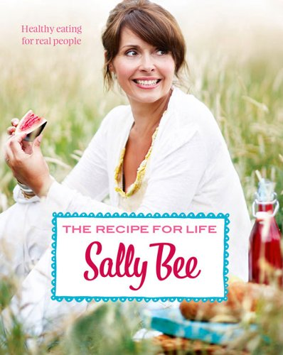 The Recipe for Life: Healthy eating for real people by Sally Bee
