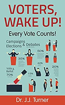 Voters, Wake Up!: Every Vote Counts by [Turner, J.J.]
