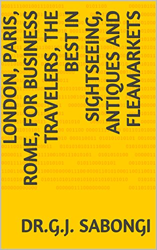 London, Paris, Rome, for Business Travelers, the Best in Sightseeing, Antiques and Fleamarkets (Cities, for Business Travelers, the Best of Book 10)