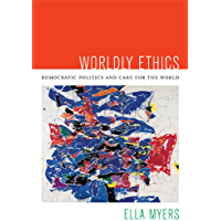 Worldly Ethics: Democratic Politics and Care for the World (English Edition)
