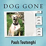 Dog Gone: A Lost Pet's Extraordinary Journey and the Family Who Brought Him Home | Pauls Toutonghi
