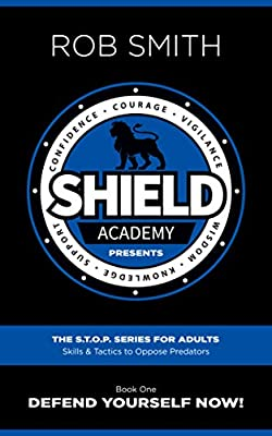 Shield Academy Presents: The S.T.O.P. Series for adults (Skills and Tactics to Oppose Predators): Book 1: Defend Yourself Now!