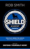 #4: Shield Academy Presents: The S.T.O.P. Series for adults (Skills and Tactics to Oppose Predators): Book 1: Defend Yourself Now!