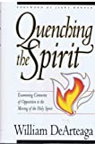 Quenching the Spirit : Discover the REAL Spirit Behind the Charismatic Controversy Spirit, DeArteaga, William, 088419292X