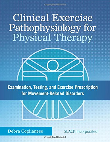 Clinical Exercise Pathophysiology For Physical Therapy: Examination, Testing, And Exercise Prescription For Movement Related Disorders