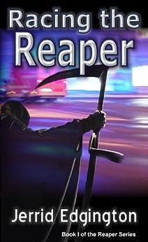 Racing The Reaper (Racing The Reaper Series Book 1) by [Edgington, Jerrid]