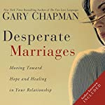 Desperate Marriages: Moving Toward Hope and Healing in Your Relationship | Gary Chapman
