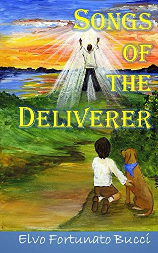 Book: Songs of the Deliverer - A Modern Day Story of Christ by Elvo Fortunato Bucci