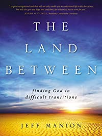 The Land Between: Finding God In Difficult Transitions by Jeff Manion ebook deal