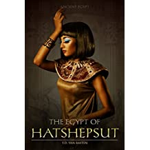 Ancient Egypt: The Egypt of Hatshepsut (First Great Female Pharaoh)