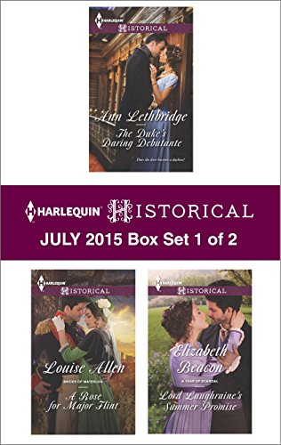 Harlequin Historical July 2015 - Box Set 1 of 2: The Duke's Daring Debutante\A Rose for Major Flint\Lord Laughraine's Summer Promise