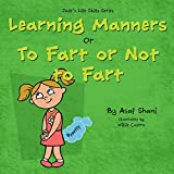 kids book on feelings: The Life Skills Series - Learning Manners or To Fart Or Not To Fart: A kids book on feelings, children's books by age 3 5, i can ... preschool (Children's Life Skills Series)