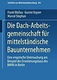Die Dach-Arbeitsgemeinschaft für mittelständische Bauunternehmen: Eine empirische Untersuchung am Beispiel des Erweiterungsbaus des BMWi in Berlin ... zur Mittelstandsforschung) (German Edition)