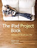 The iPad Project Book, Peachpit Press Staff and Dennis Cohen, 032171475X