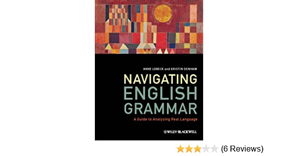 Navigating english grammar a guide to analyzing real language navigating english grammar a guide to analyzing real language kindle edition by anne lobeck kristin denham reference kindle ebooks amazon fandeluxe Gallery