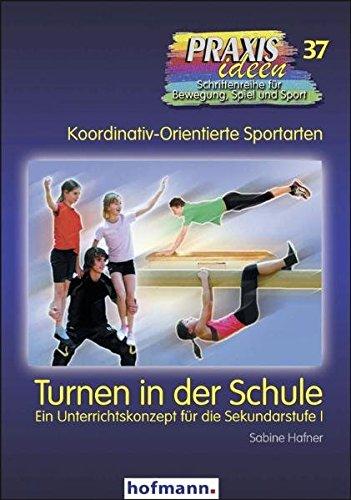 Turnen in der Schule: Ein Unterrichtskonzept für die Sekundarstufe I (Praxisideen - Schriftenreihe für Bewegung, Spiel und Sport)