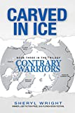 Carved In Ice: Contrary Warriors Trilogy