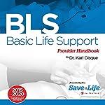Basic Life Support (BLS) Provider Handbook | Dr. Karl Disque