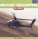 Military Helicopters in Action, Kay Jackson, 1435831586