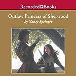 Outlaw Princess of Sherwood: A Tale of Rowan Hood | Nancy Springer