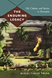 img - for The Enduring Legacy: Oil, Culture, and Society in Venezuela (American Encounters/Global Interactions) book / textbook / text book