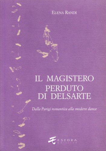 Il Magistero Perduto Di Delsarte: Dalla Parigi Romantica Alla Modern Dance (Saggi E Materiali Universitari) (Italian Edition)