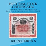 Pictorial Stock Certificates: Lithography & Engravings For The Graphic Art Collector