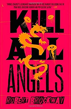 Kill All Angels (The Vicious Circuit) Hardcover – December 26, 2017 by Robert Brockway (Author)