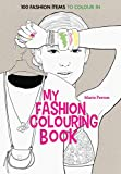 Art Therapy: My Fashion Colouring Book: 100 Designs for Colouring In