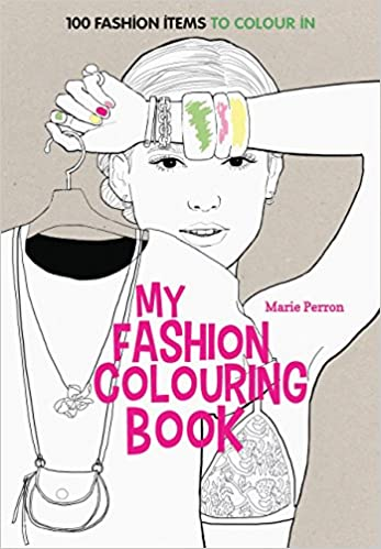 Art Therapy My Fashion Colouring Book 100 Designs For In Marie Perron 9781910254059 Amazon Books