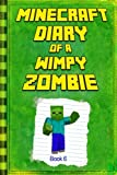 Minecraft: Diary of a Wimpy Zombie Book 6: Legendary Minecraft Diary. An Unnoficial Minecraft Novel Book For Children (Minecraft Diary of a Wimpy Zombie Books) (Volume 6)