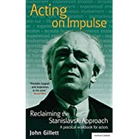 Acting on Impulse: reclaiming the Stanislavski approach: A practical workbook for actors