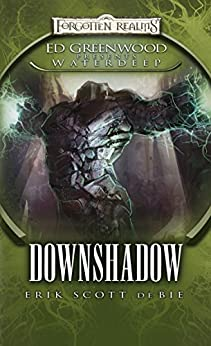 Downshadow: Ed Greenwood Presents: Waterdeep (The Shadowbane Series Book 1) by [Erik Scott de Bie]