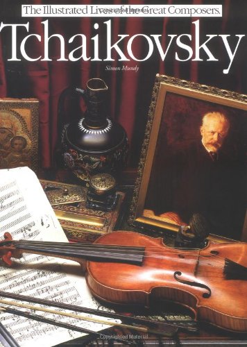 Tchaikovsky (Illustrated Lives of the Great Composers) - Great Romantic Composers