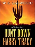 Hunt down Harry Tracy, W. R. Garwood, 1594143358