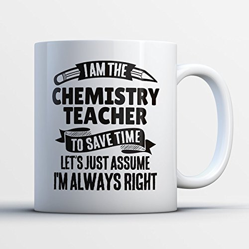 Chemistry Teacher Coffee Mug – I Am The Chemistry Teacher - Funny 11 oz White Ceramic Tea Cup - Humorous and Cute Chemistry Teacher Gifts with Chemistry Teacher Sayings