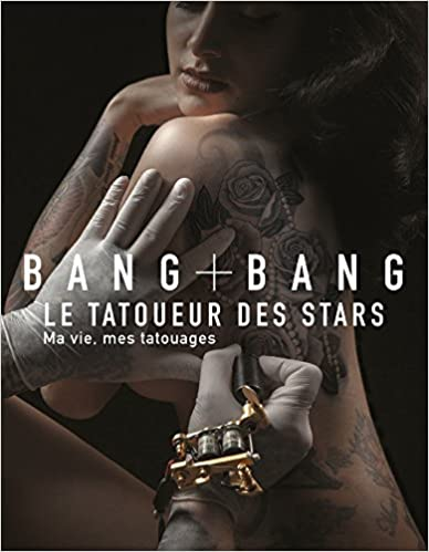Bang Bang - Ma vie, mes tatouages: Le tatoueur des stars