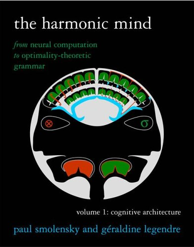 The Harmonic Mind: From Neural Computation To Optimality-Theoretic GrammarVolume I: Cognitive Architecture (Volume 1)