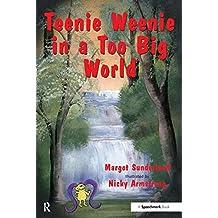 Teenie Weenie in a Too Big World: A Story for Fearful Children