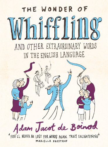 The Wonder of Whiffling: (and other extraordinary words in the English language)