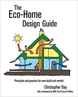 eco home design. The Eco Home Design Guide  Principles and Practice for New Build Retrofit Sustainable Building Christopher Day 9780857843050 Amazon com Books