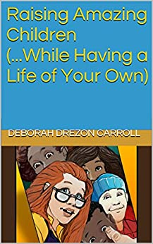 Raising Amazing Children (...While Having a Life of Your Own) by [Carroll, Deborah Drezon]