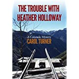 The Trouble with Heather Holloway: A Colorado Mystery