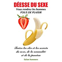 DÉESSE DU SEXE: Vous rendrez les hommes fous de plaisir (Toutes les clés et les secrets du sexe, de la sensualité et de la passion t. 1) (French Edition)