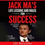 Jack Ma's Life Lessons and Rules for Success: J.D. Rockefeller's Book Club | J.D. Rockefeller