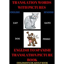 ENGLISH TO SPANISH TRANSLATION PICTURE BOOK:: spanish to english traslation book useing pictures. learn spanish, learn english.