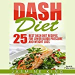 DASH Diet: 25 Best DASH Diet Recipes for Lower Blood Pressure and Weight Loss | Jasmine King