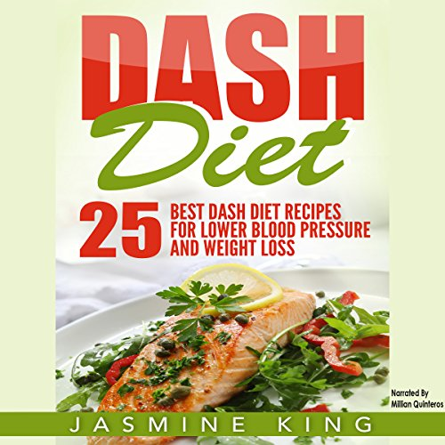 DASH Diet: 25 Best DASH Diet Recipes for Lower Blood Pressure and Weight Loss by Jasmine King