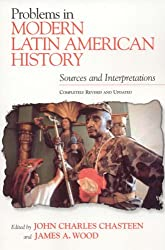 Problems in Modern Latin American History: Sources and Interpretations: Sources and Interpretations : Completely Revised and Updated (Latin American Silhouettes)