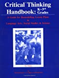 Critical Thinking Handbook : K-Three: A Guide for Remodelling Lesson Plans in Language Arts, Social Studies and Science, Paul, Richard W. and Binker, A. J., 0944583059